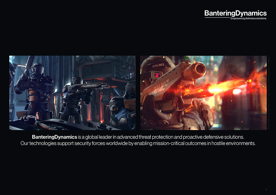 BanteringDynamics is a global leader in advanced threat protection and proactive defensive solutions. Our technologies support security forces worldwide by enabling mission-critical outcomes in hostile environments.