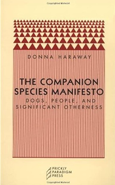 "Bookcover ""The Companion Species Manifesto: Dogs, People & significant others"" by Donna J. Haraway empowering animals, publication for animals,"