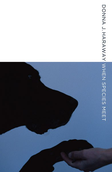 "Bookcover ""When species meet"" by Donna J. Haraway , empowering & collaborating with animals,"